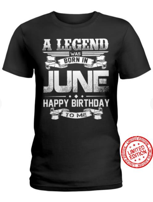 A Legend Was Born In June Happy Birthday To Me Shirt