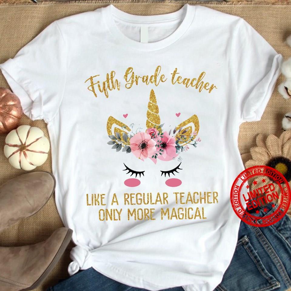 Fifth Grade Teacher Like A Regular Teacher Only More Magical Shirt