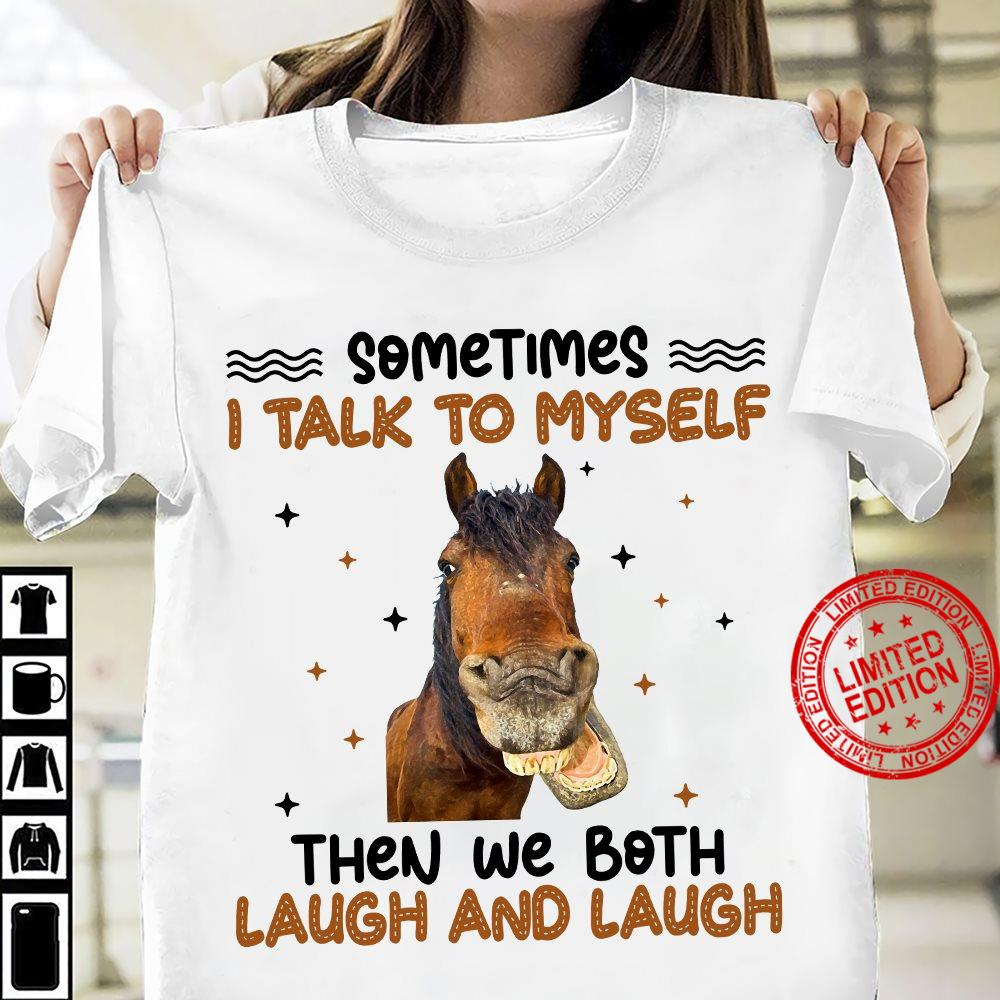 Horse Sometimes I Talk To Myself Then We Both Laugh And Laugh Shirt