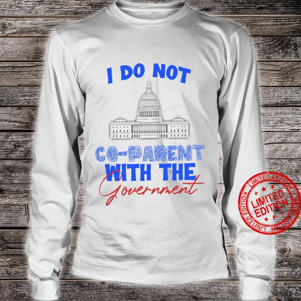 I Do Not Co Parent With The Government Shirt long sleeved