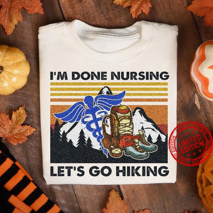 I'm Done Nursing Let's Go Hiking Shirt