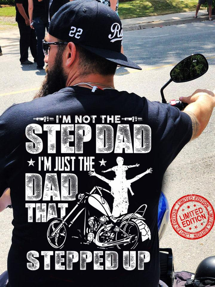 I'm Not The Stepdad I'm Just The Dad That Stepped Up Shirt