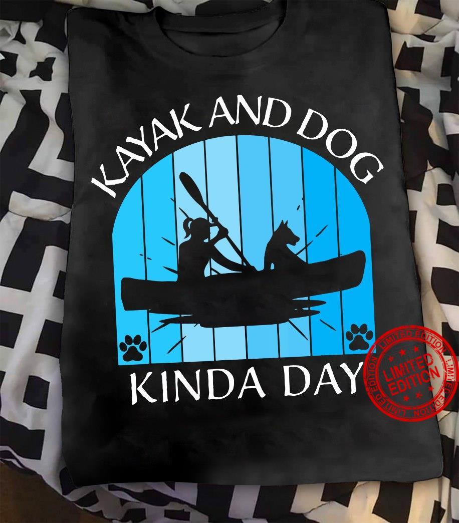 Kayak And DogKinda Day Shirt
