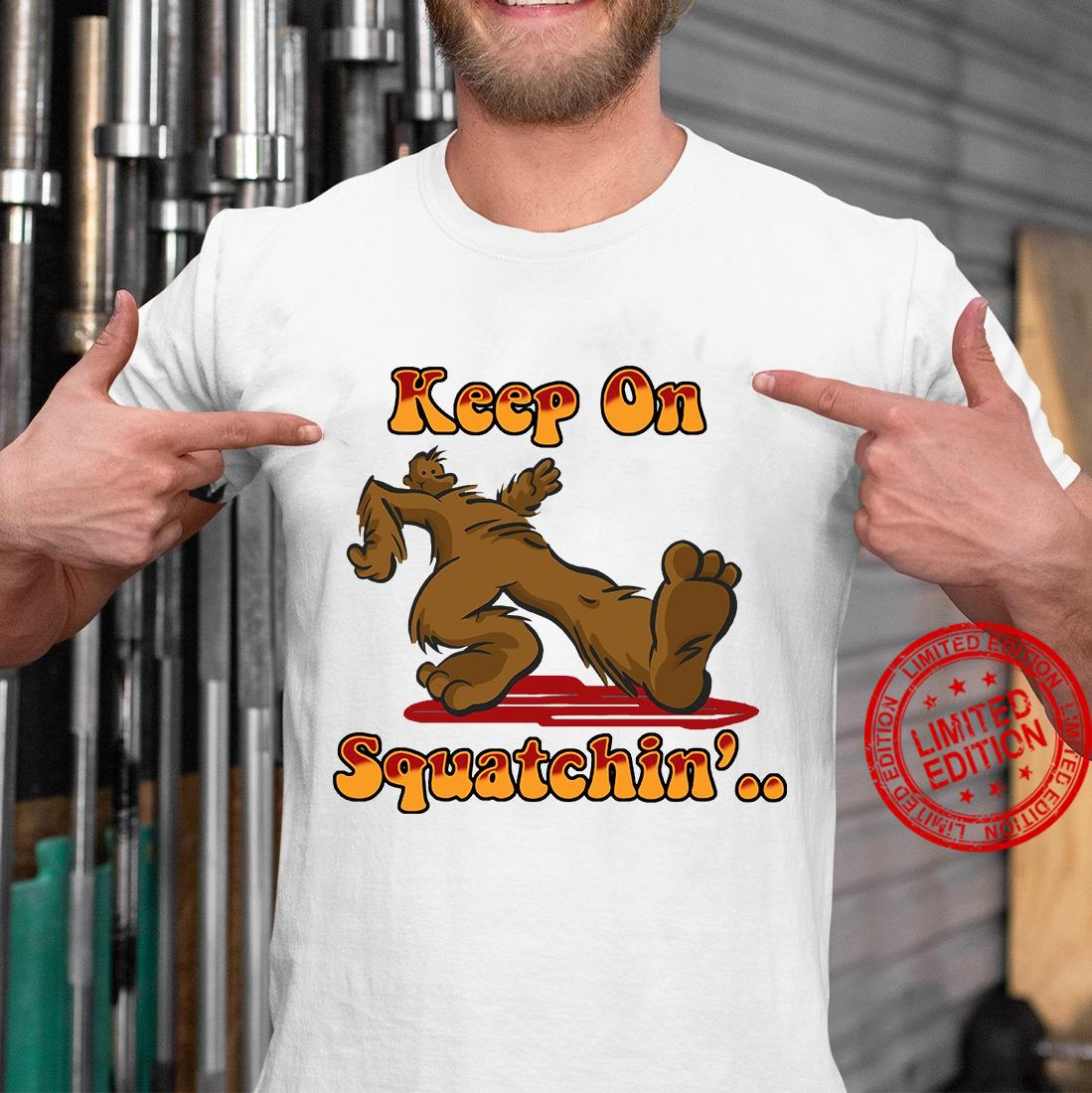 Keep On Squatchin Shirt