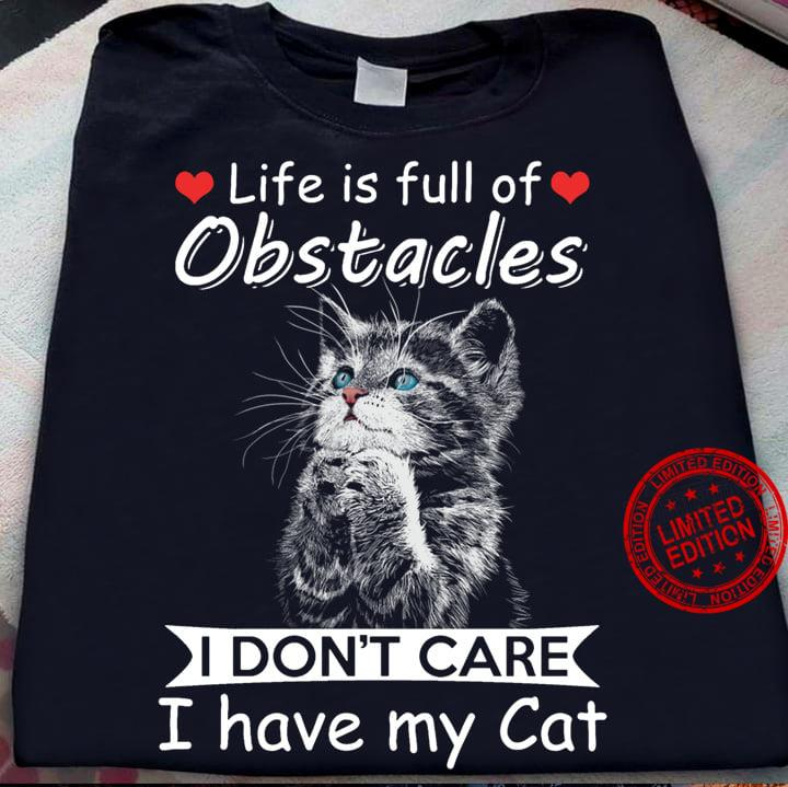 Life Is Full Of Obstacles I Don't Care I Have My Cat Shirt
