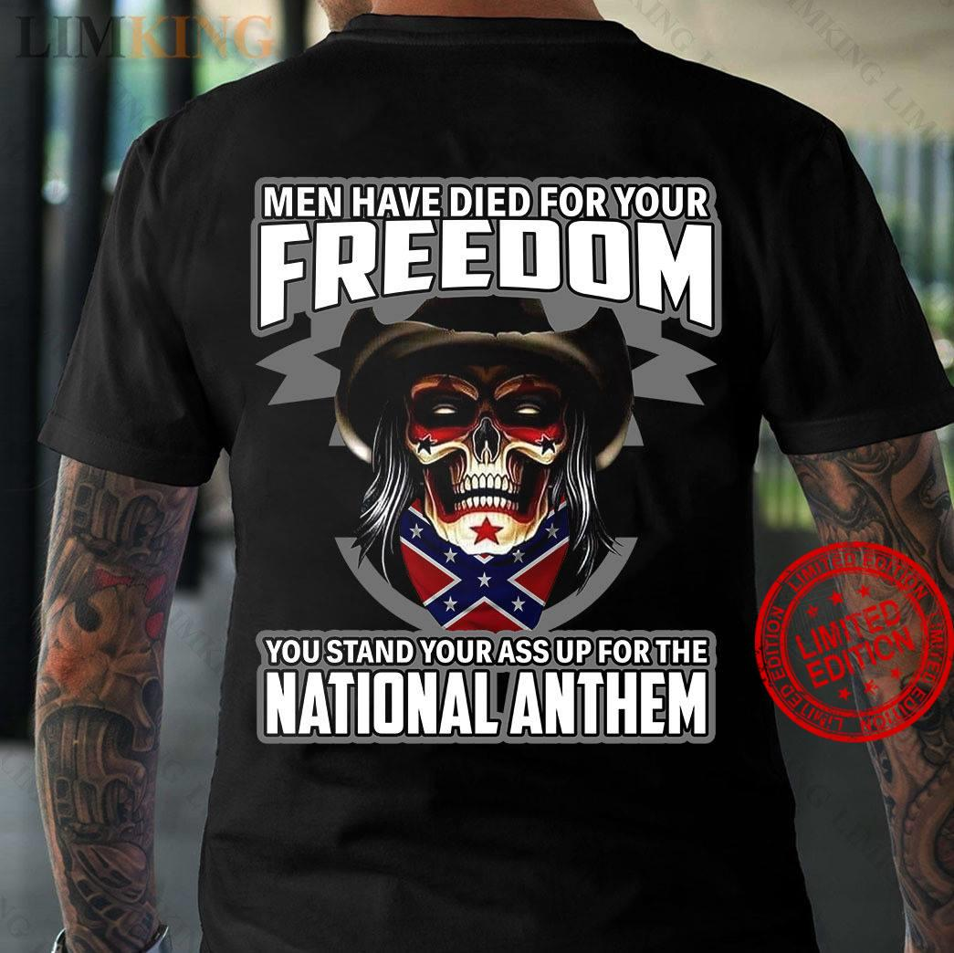 Men Have Died For Your Freedom You Stand Your Ass Up For The National Anthem Shirt