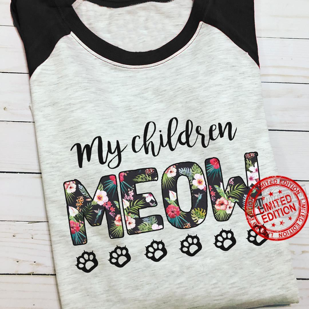 My Children Meow Shirt