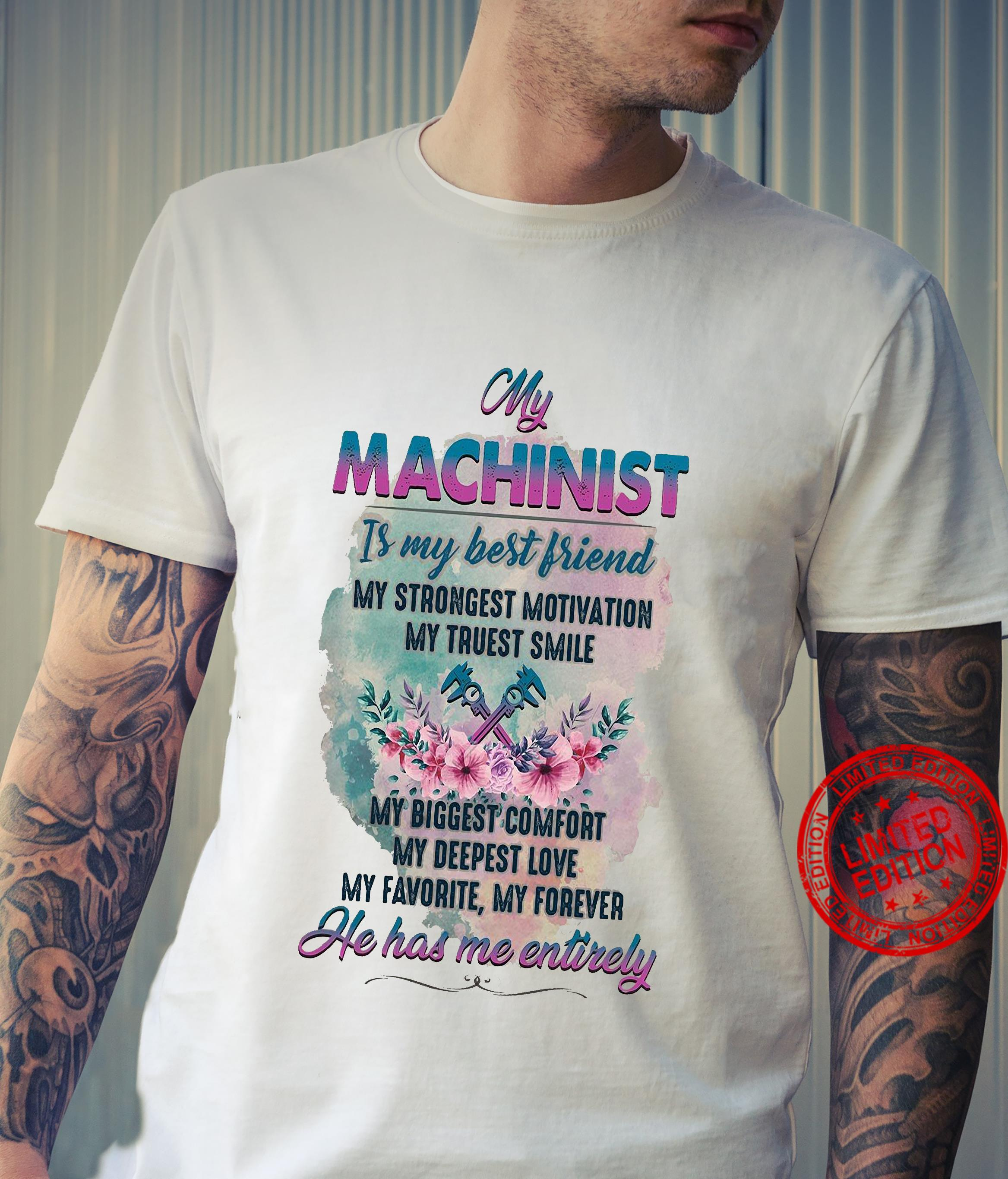My Machinist Is My Best Friend He Has Me Entirely Shirt