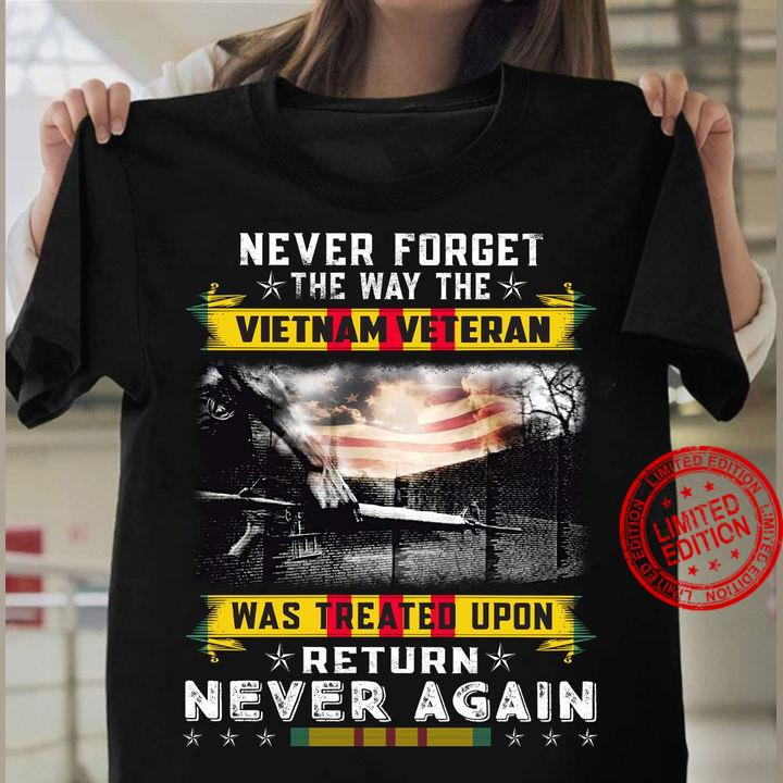 Never Forget The Way The Vietnam Veteran Was Treated Upon Return Never Again Shirt