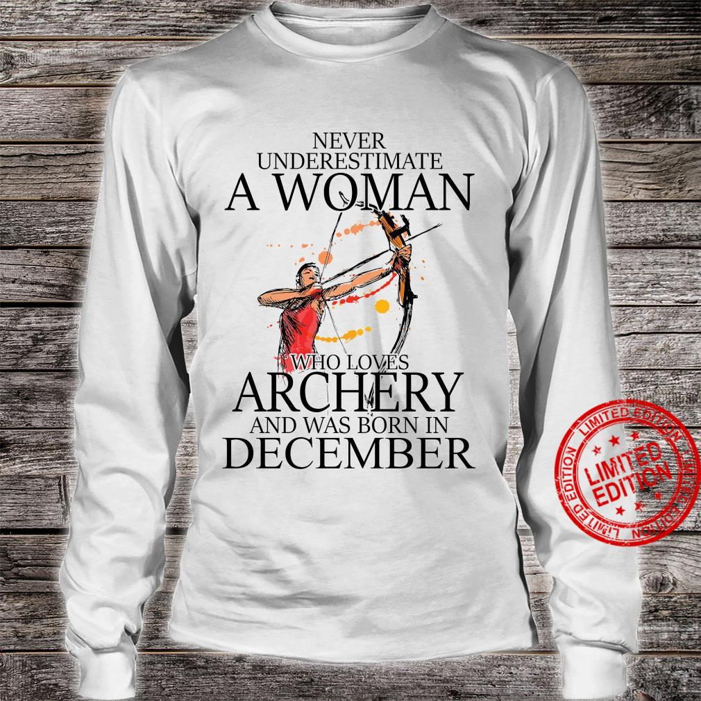 Never Underestimate A Woman Who Loves Archery And Was Born In December Shirt long sleeved
