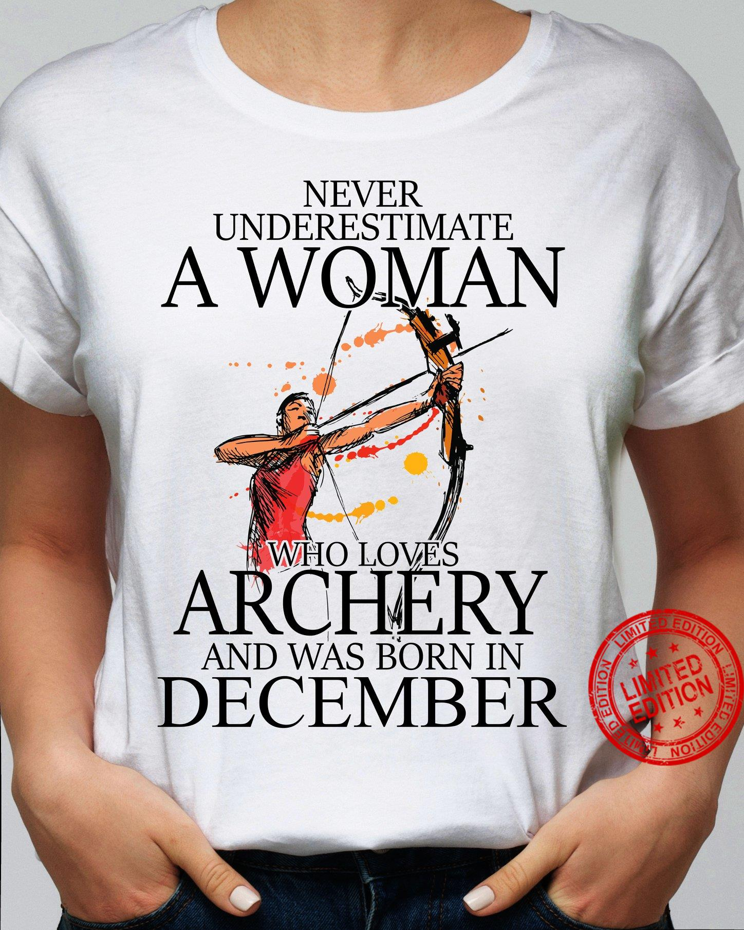Never Underestimate A Woman Who Loves Archery And Was Born In December Shirt