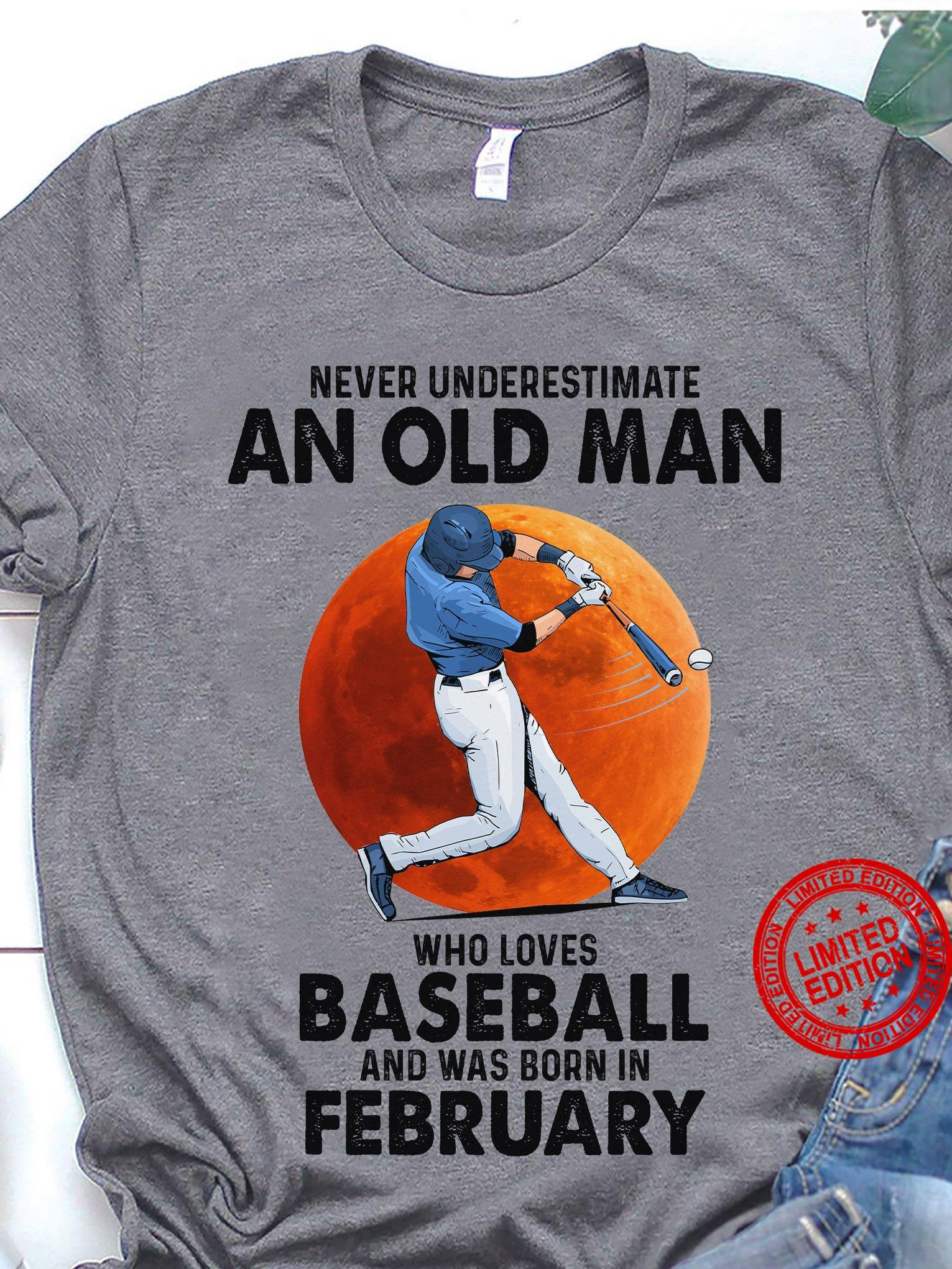 Never Underestimate An Old Man Who Loves Baseball And Was Born In February Shirt