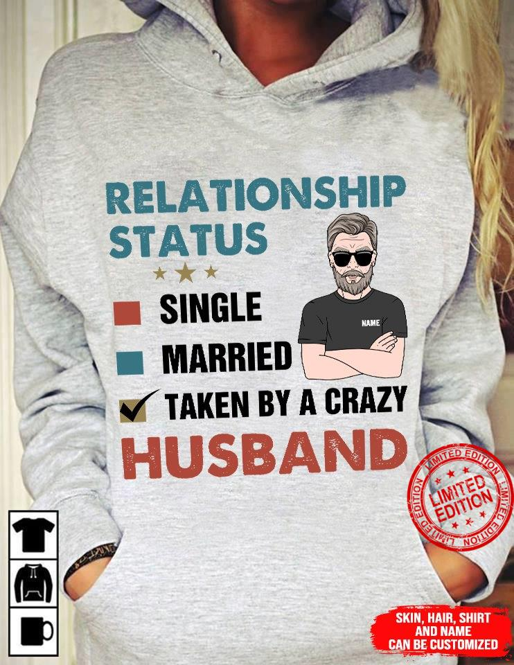Relationship Status Single Married Taken By A Crazy Husband Shirt