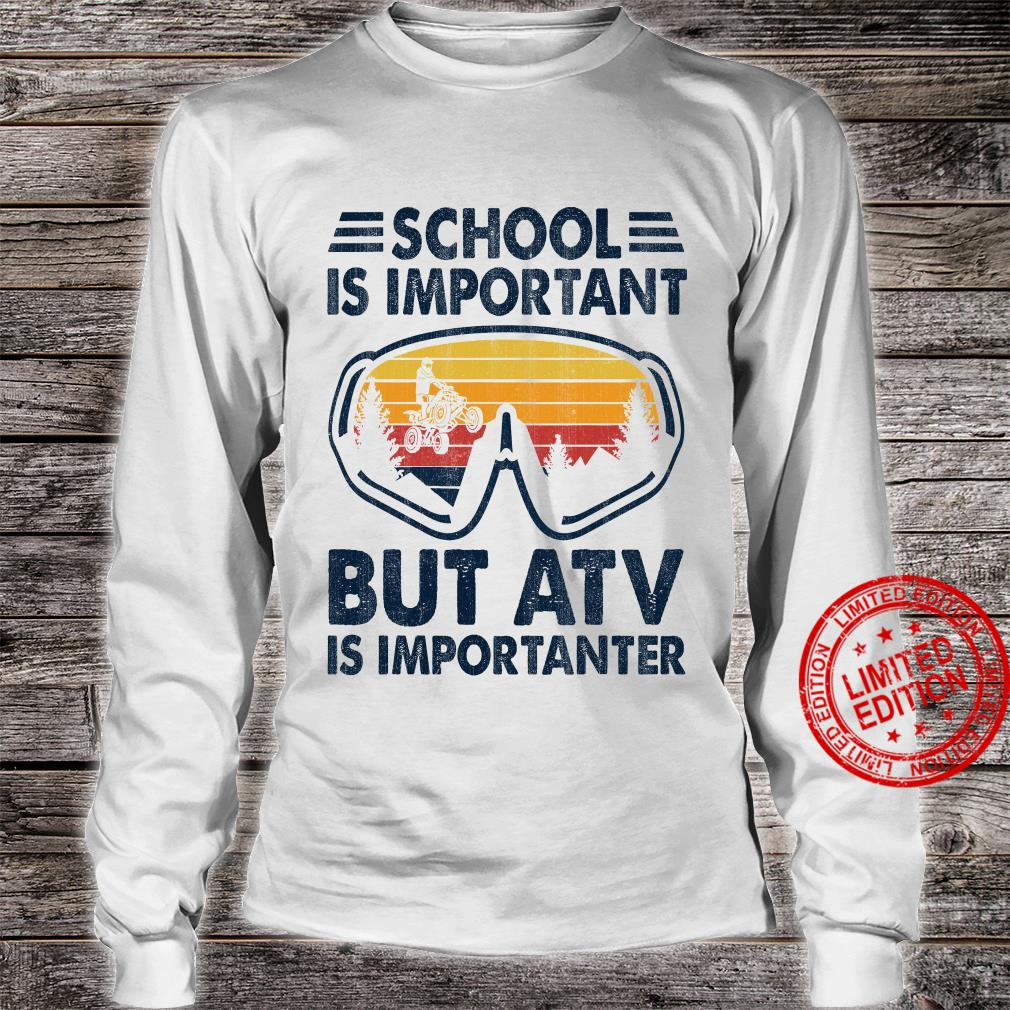 School Is Important But ATV Is Importanter Shirt long sleeved