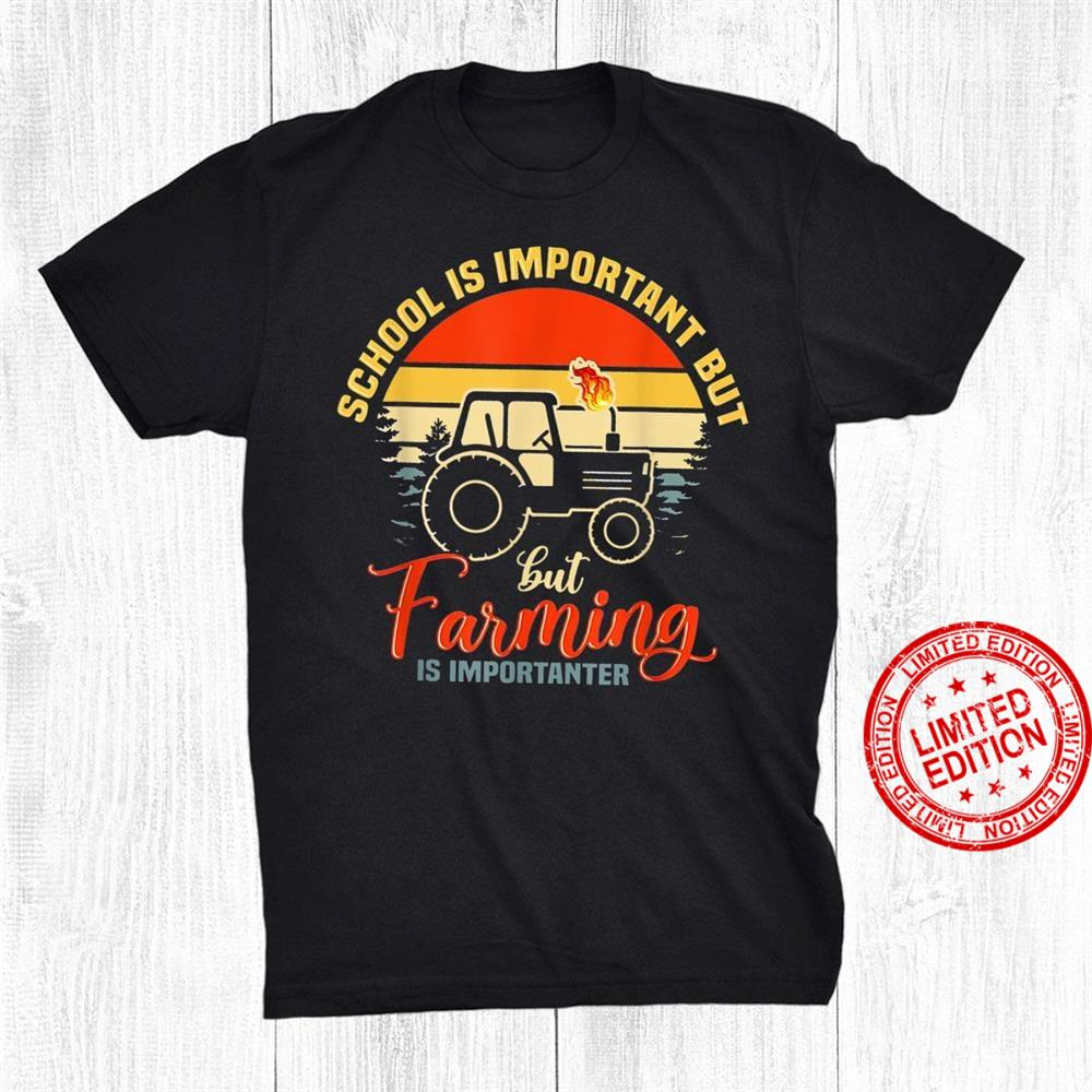 School Is Important But Farming Is Importanter Shirt