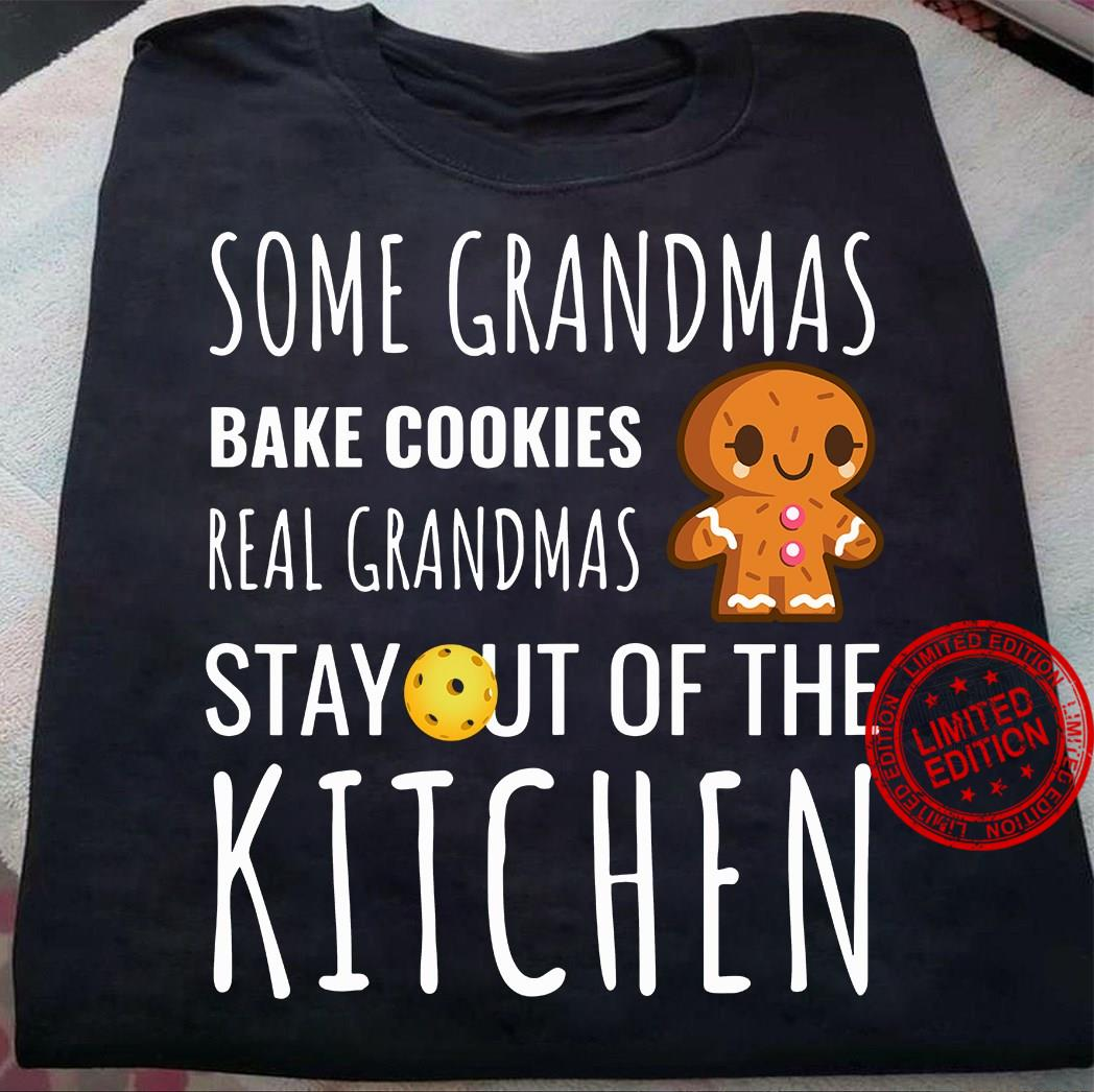 Some Grandmas Bake Cookies Real Grandmas Stay Out Of The Kitchen Shirt