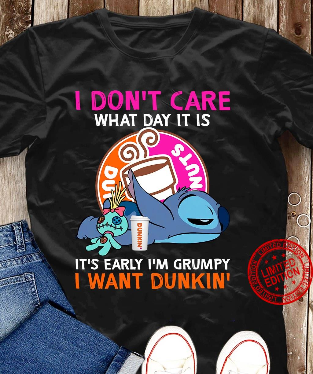 Stitch I Don't Care What Day It Is It's Early I'm Grumpy I Want Dunkin Shirt