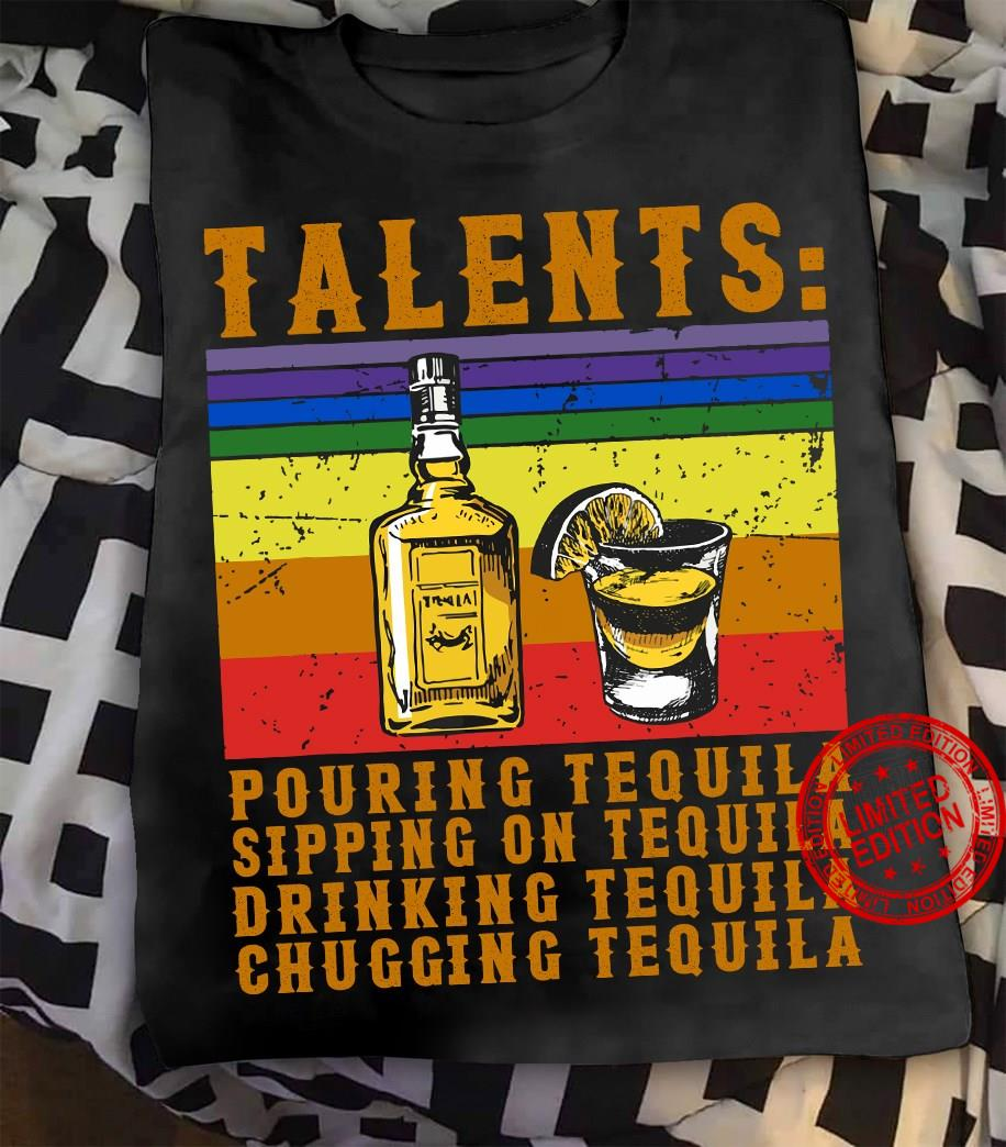 Talents Pouring Tequila Sipping On Tequila Drinking Tequila Chugging Tequila Shirt