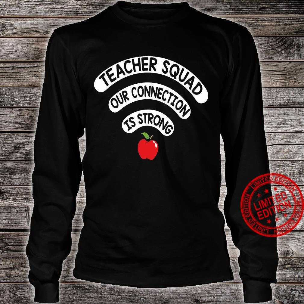 Teacher Squad Our Connection Is Strong Shirt long sleeved