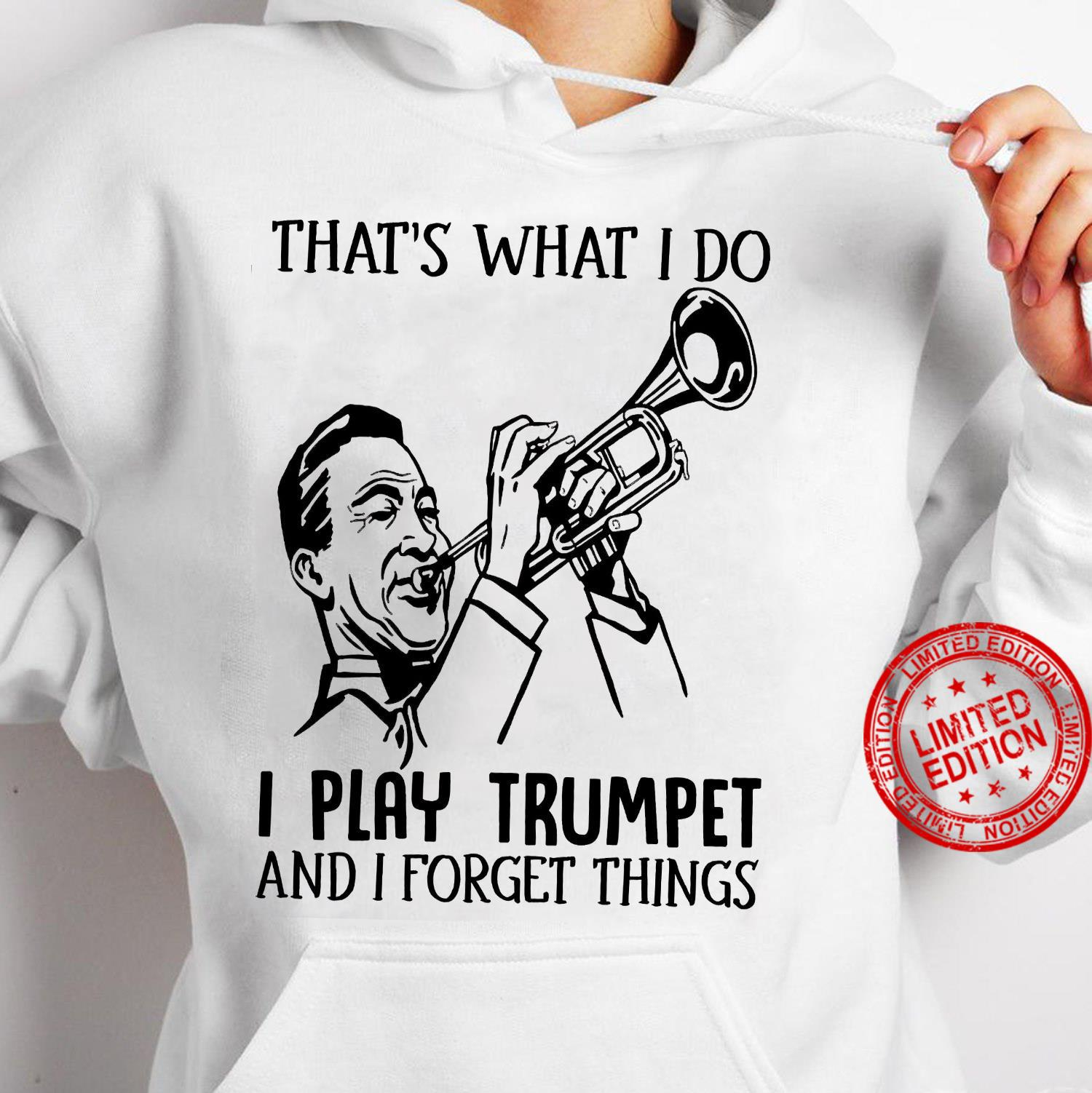 That's What I Do I Play Trumpet And I Forget Things Shirt hoodie