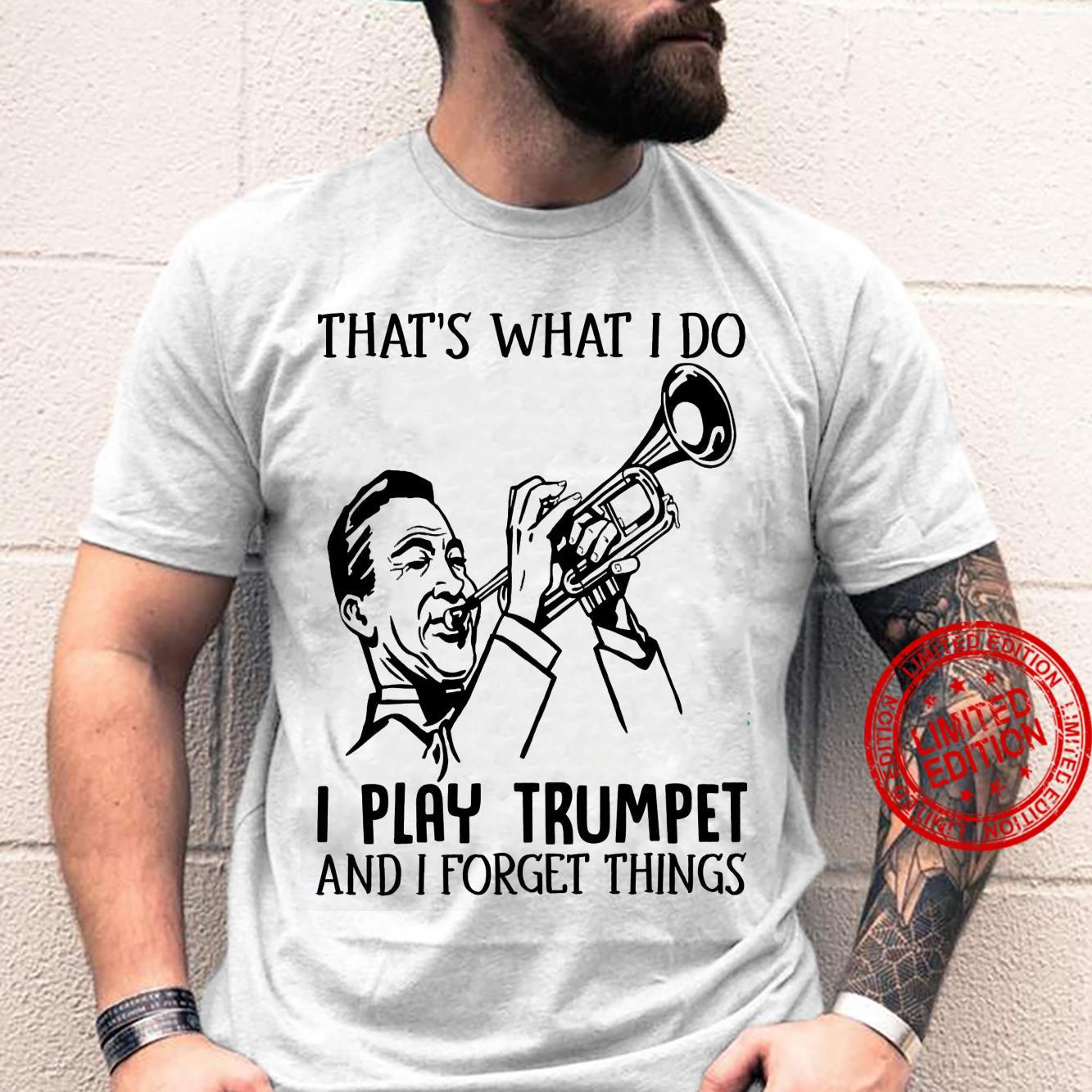 That's What I Do I Play Trumpet And I Forget Things Shirt unisex