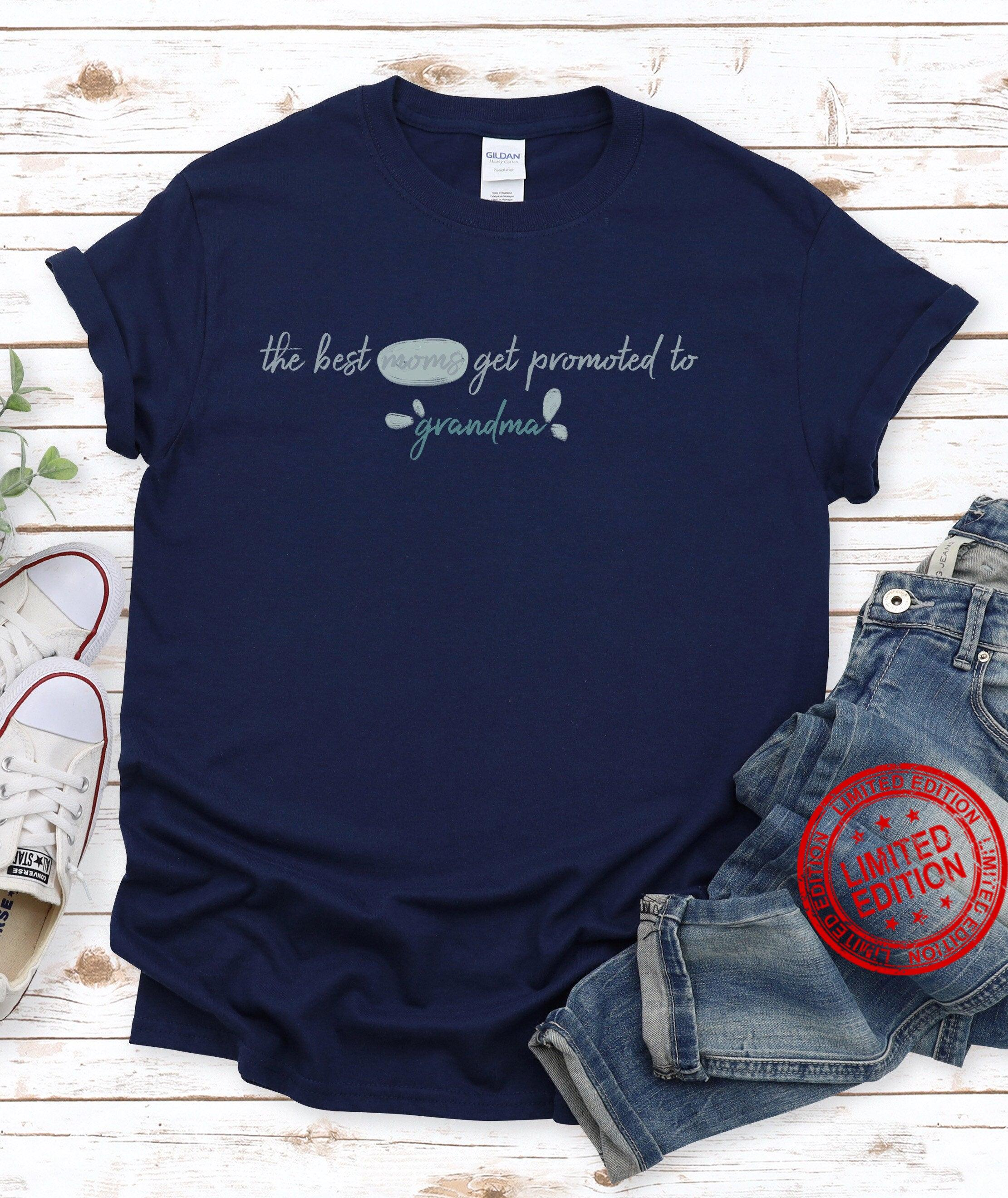 The Best Moms Get Promoted To Grandma Shirt