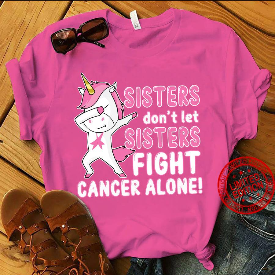 Unicorn Sisters Don't Let Sisters Fight Cancer Alone Shirt