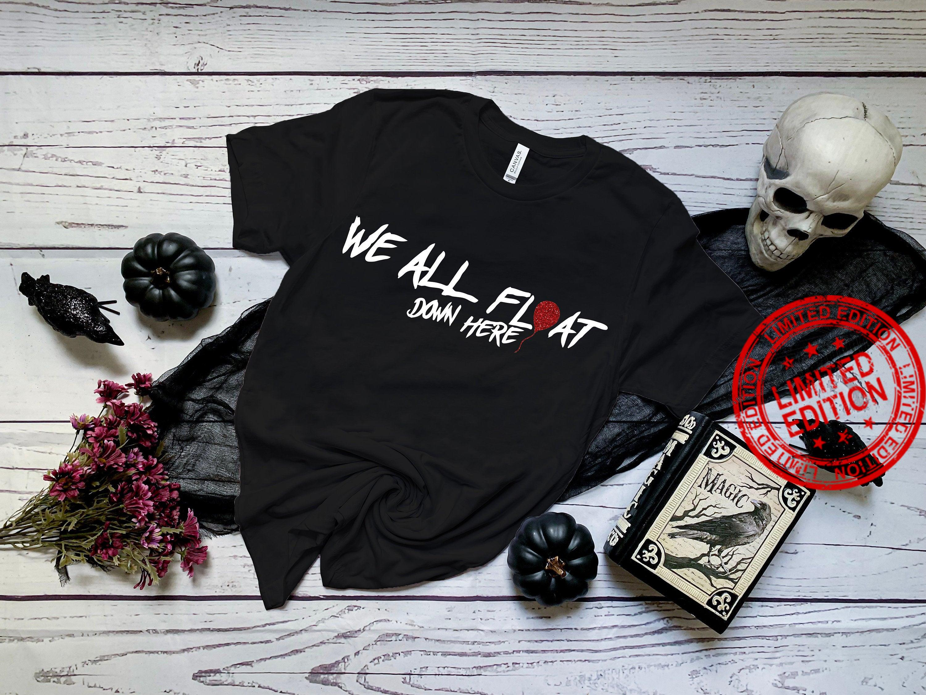 We All Float Down Here,Halloween Funny Shirt