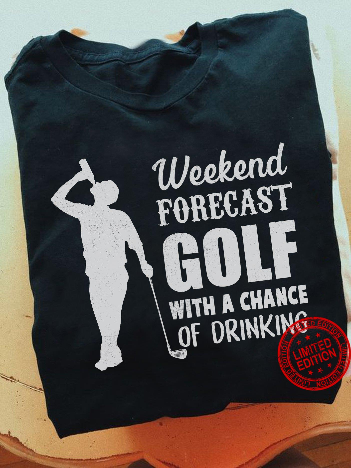 Weekend Forecast Golf With A Chance Of Drinking Shirt