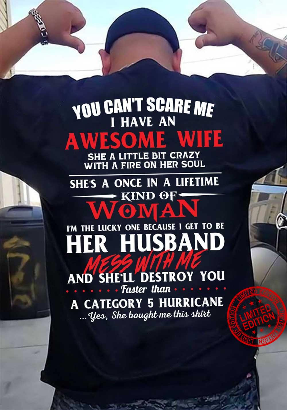 You Can't Scare Me I Have An Awesome Wife She A Little Bit Crazy With A Fire On Her Soul She's A Once In A Lifetime Kind Of Woman Shirt