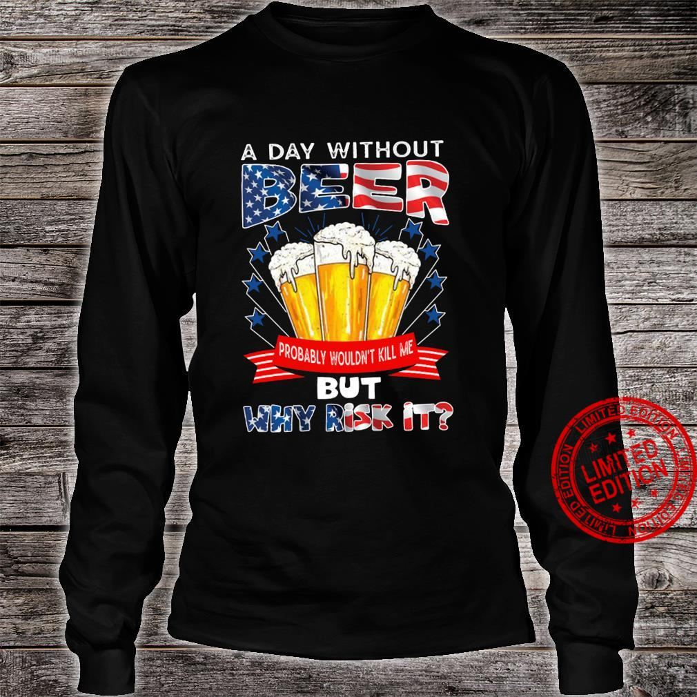 A Day Without Beer Probably Wouldn't Kill Me But Why Risk It Shirt long sleeved