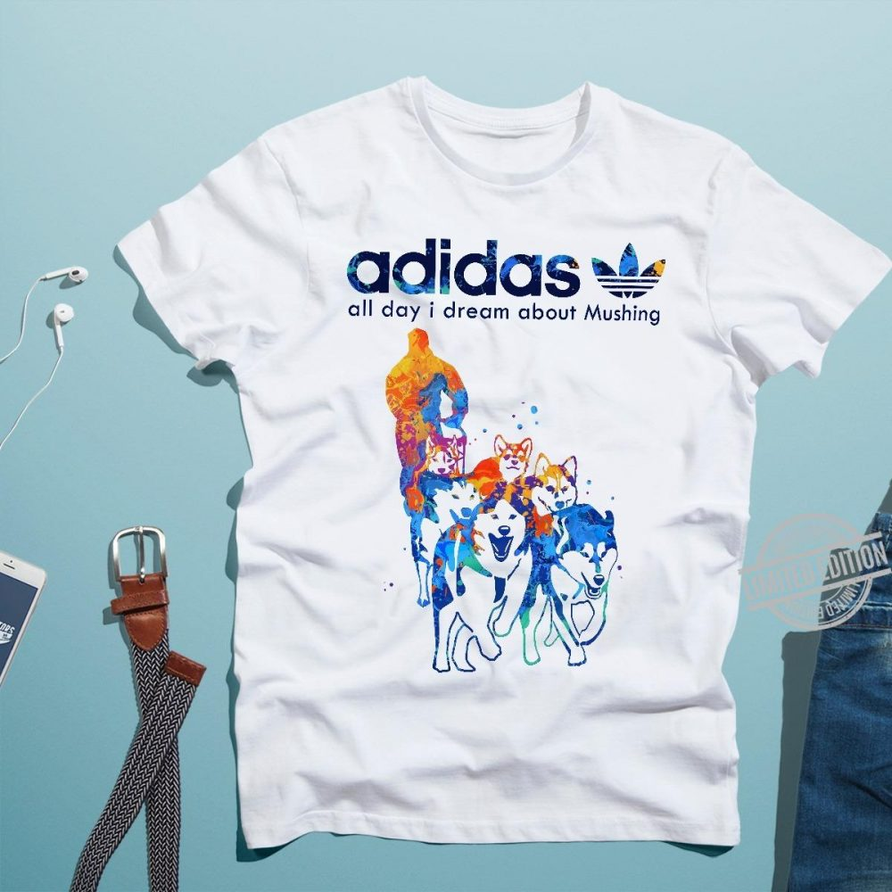 Adidas All Day I Dream About Mushing Dogs Shirt