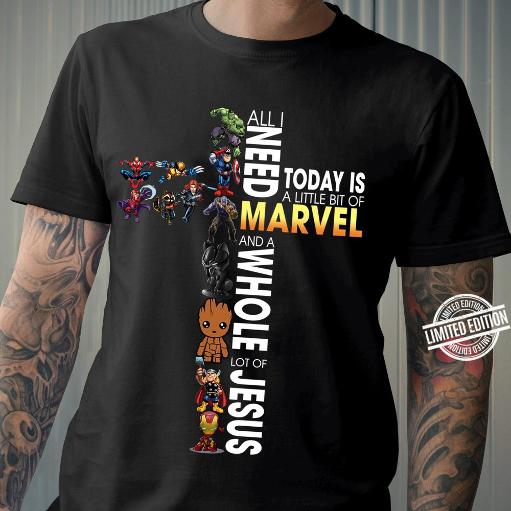 All I Need Tody Is A Little Bit of Marvel And A Whole Lot Of Jesus Shirt