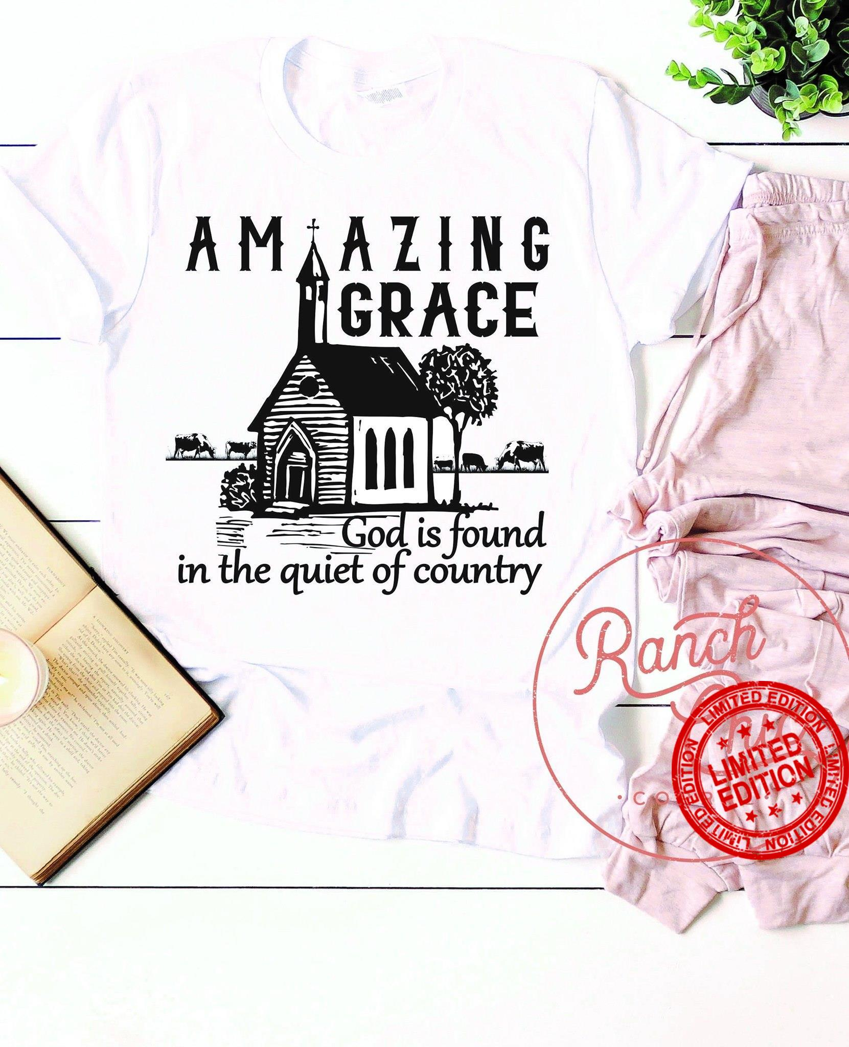 Amazing Grace God Is Found In The Quiet Of Country Shirt