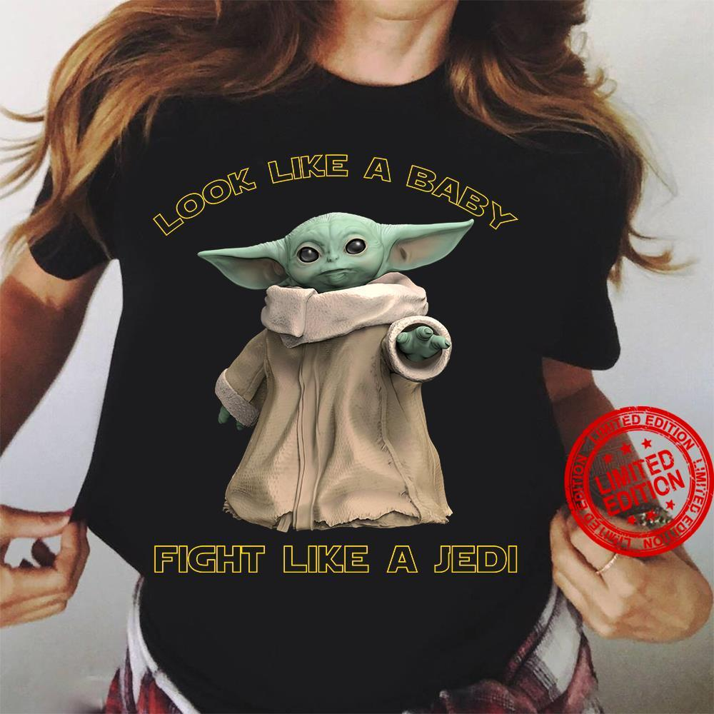 Baby Yoda Look Like A Baby Fight Like A Jedi Shirt