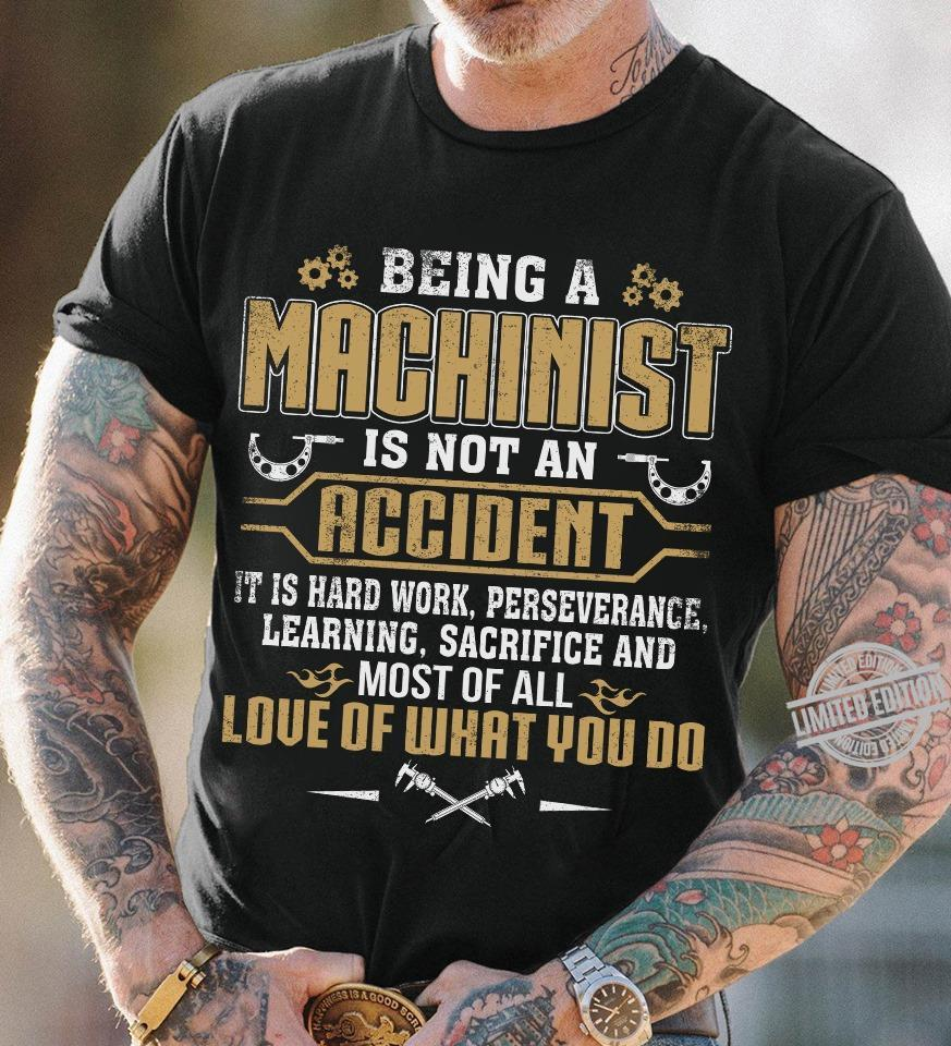 Being A Machinist Is Not An Accident Love Of What You Do Shirt