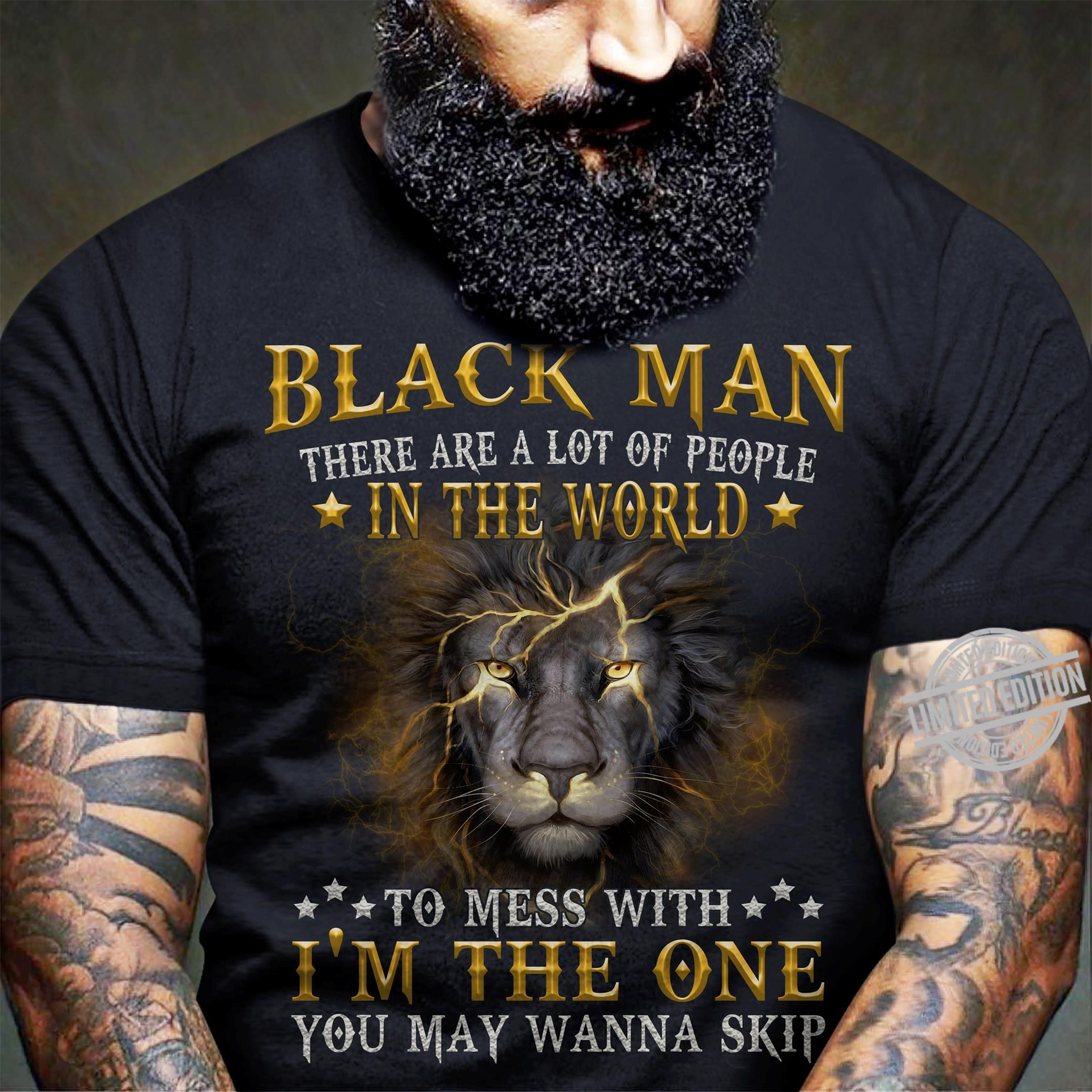 Black Man There Are A Lot Of People In The World To Mess With I'm The One You May Wanna Skip Shirt