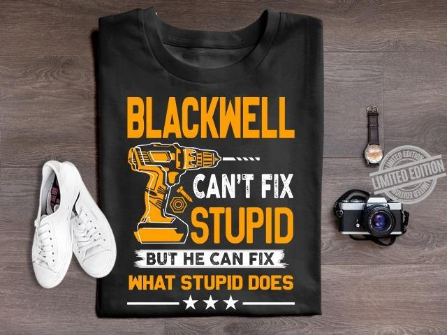 Blackwell Can't Fix Stupid But He Can Fix What Stupid Does Shirt