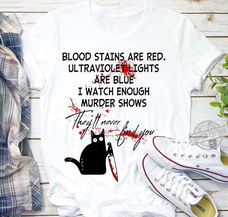 Blood Stains Are Red Ultraviolet Lights Are Blue I Watch Enough Murder Shows They Never Find You Shirt