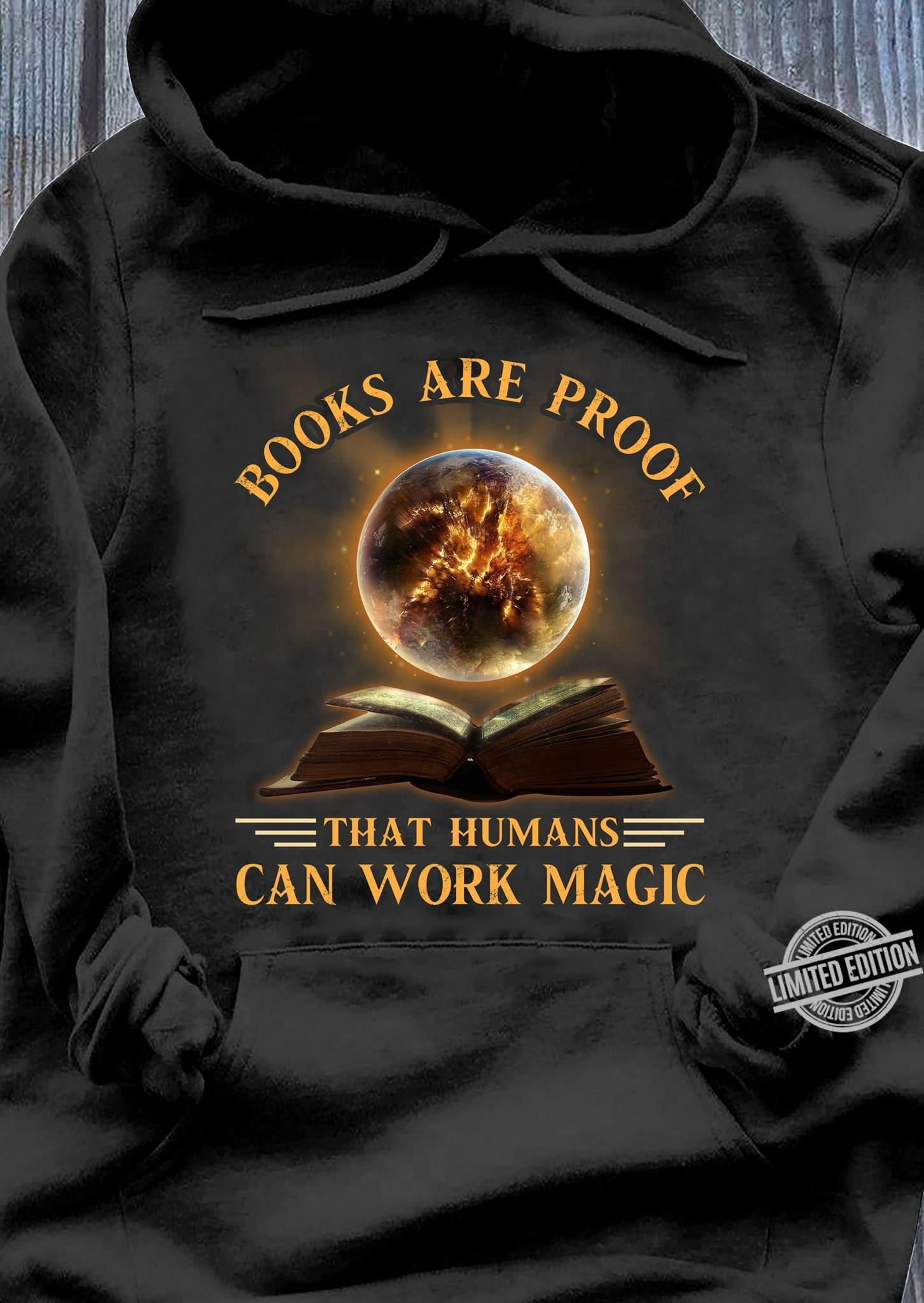 Books Are Proof That Humans Can Work Magic Shirt