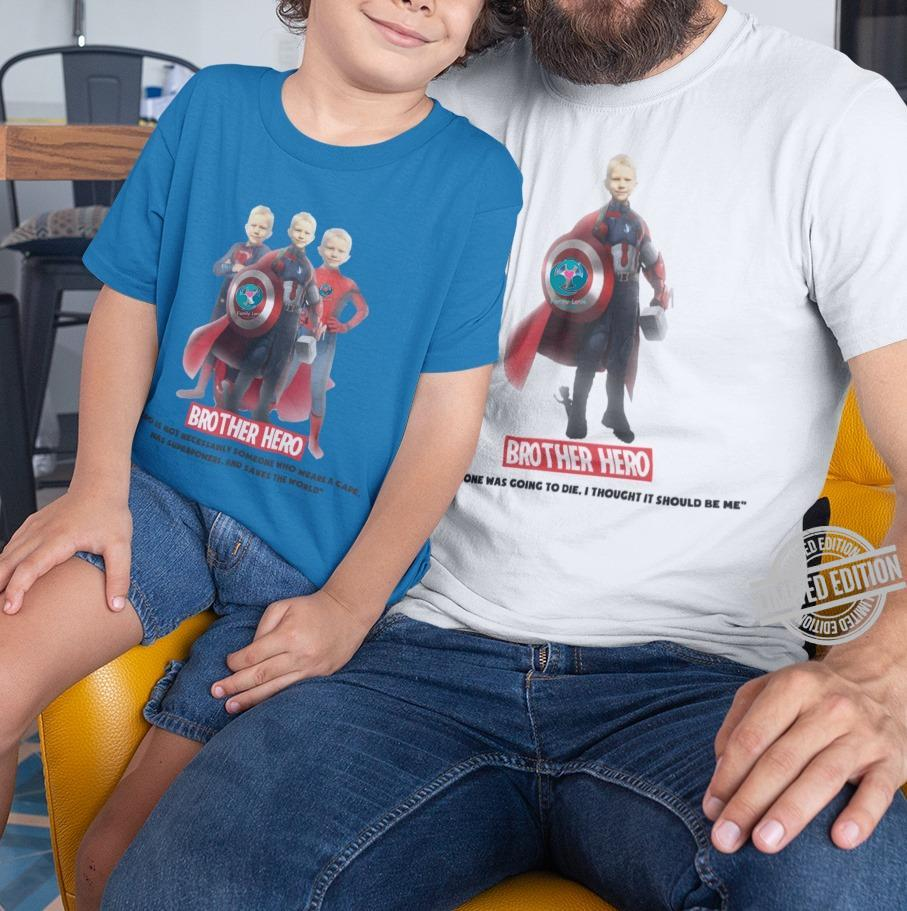Brother Hero One Was Going To Die I Thought It Should Be Me Shirt