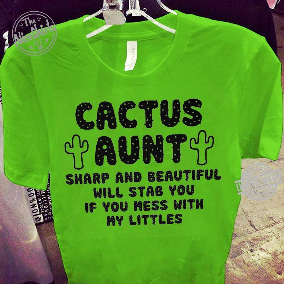 Cactus Aunt Sharp And Beautiful Will Stab You If You Mess With My Littles Shirt