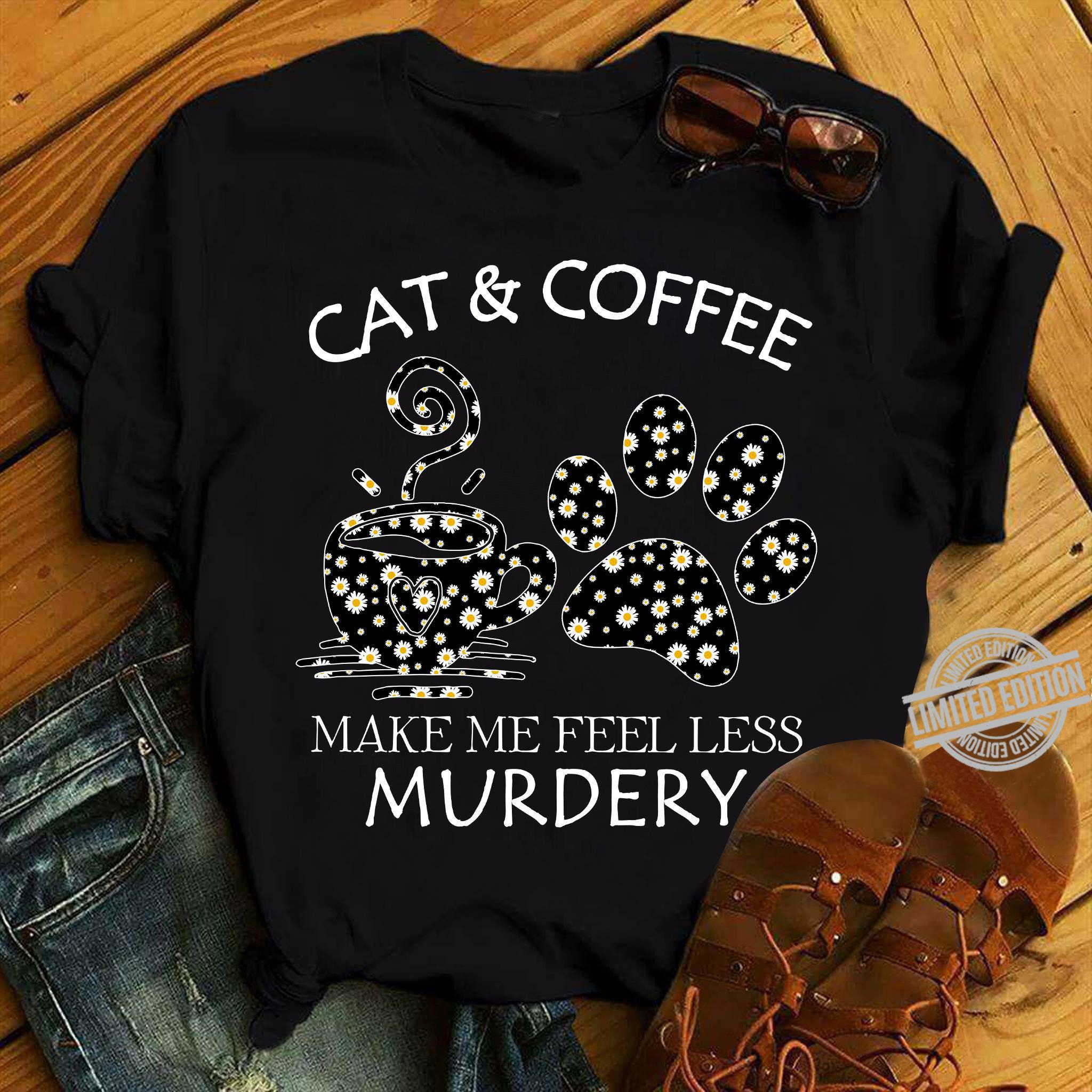 Cat & Coffee Make Me Feel Less Murdery Shirt