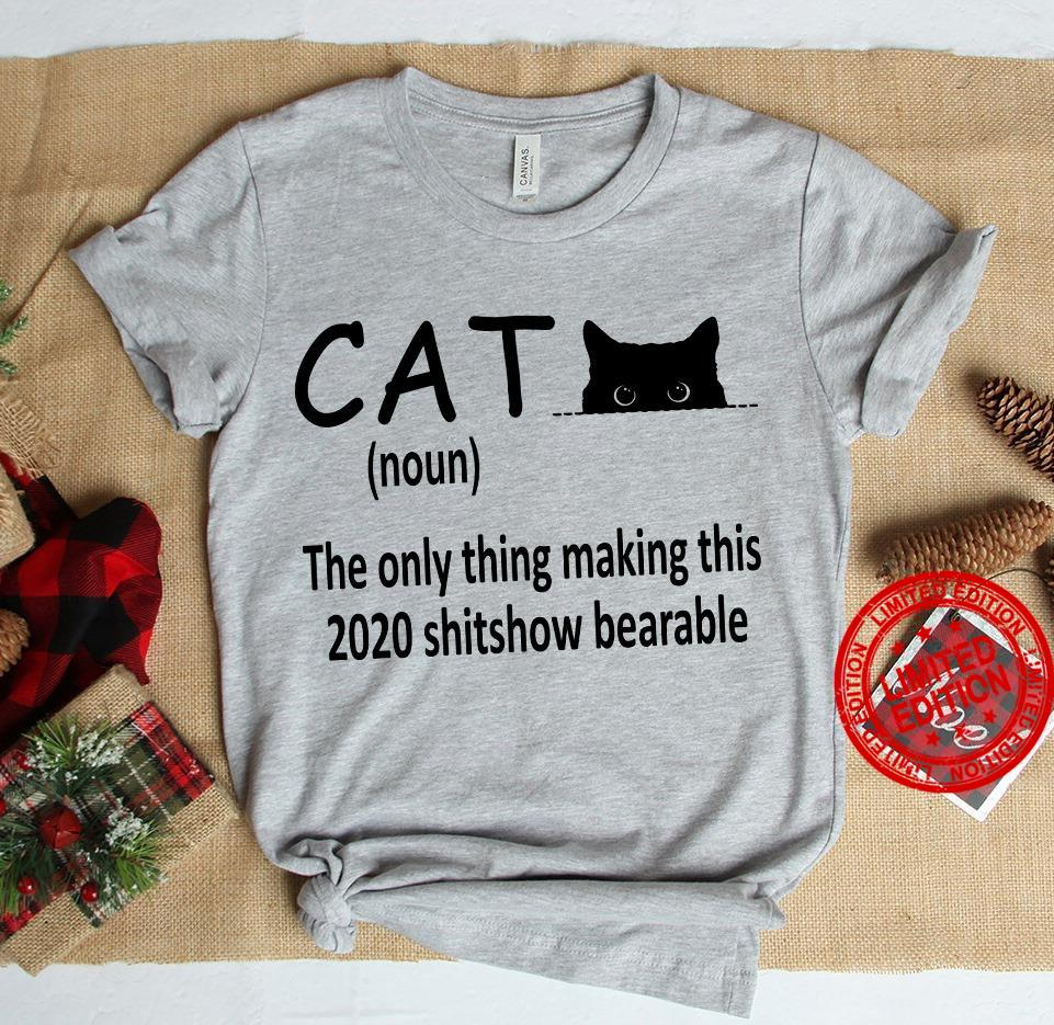 Cat The Only Thing Making This 2020 Shitshow Bearable Shirt
