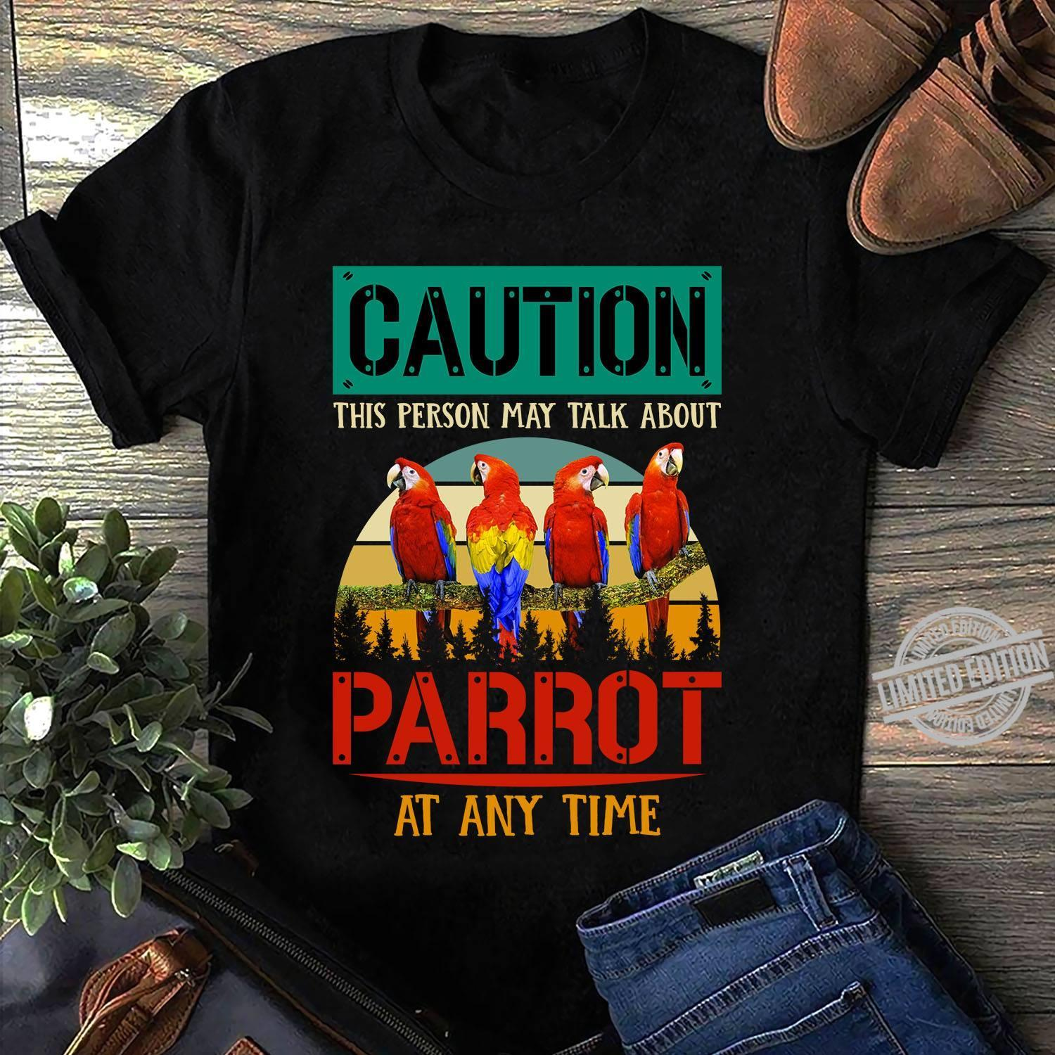 Caution This Person May Talk About Parrot At Any Time Shirt