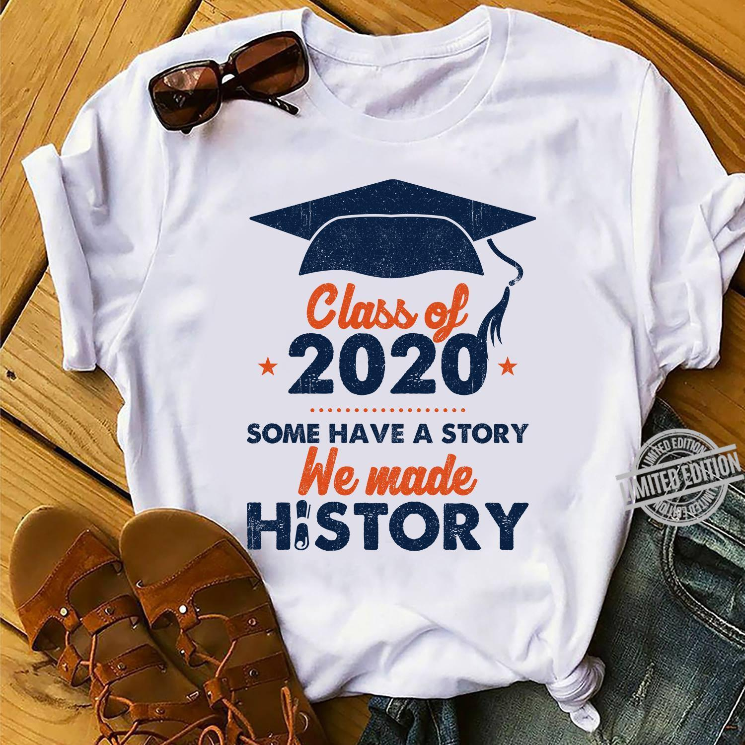 Class Of 2020 Some have A Story We Made History Shirt
