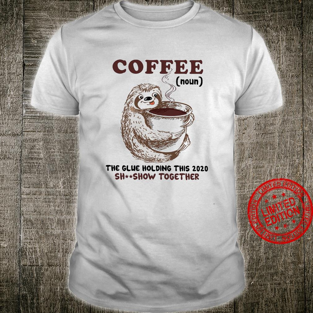 Coffee The Glue Holding This 2020 Shitshow Together Shirt unisex