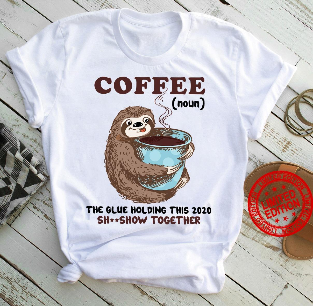 Coffee The Glue Holding This 2020 Shitshow Together Shirt