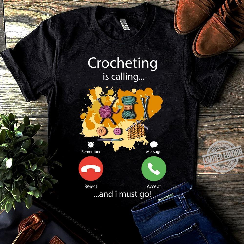 Crocheting is calling and i must go shirt