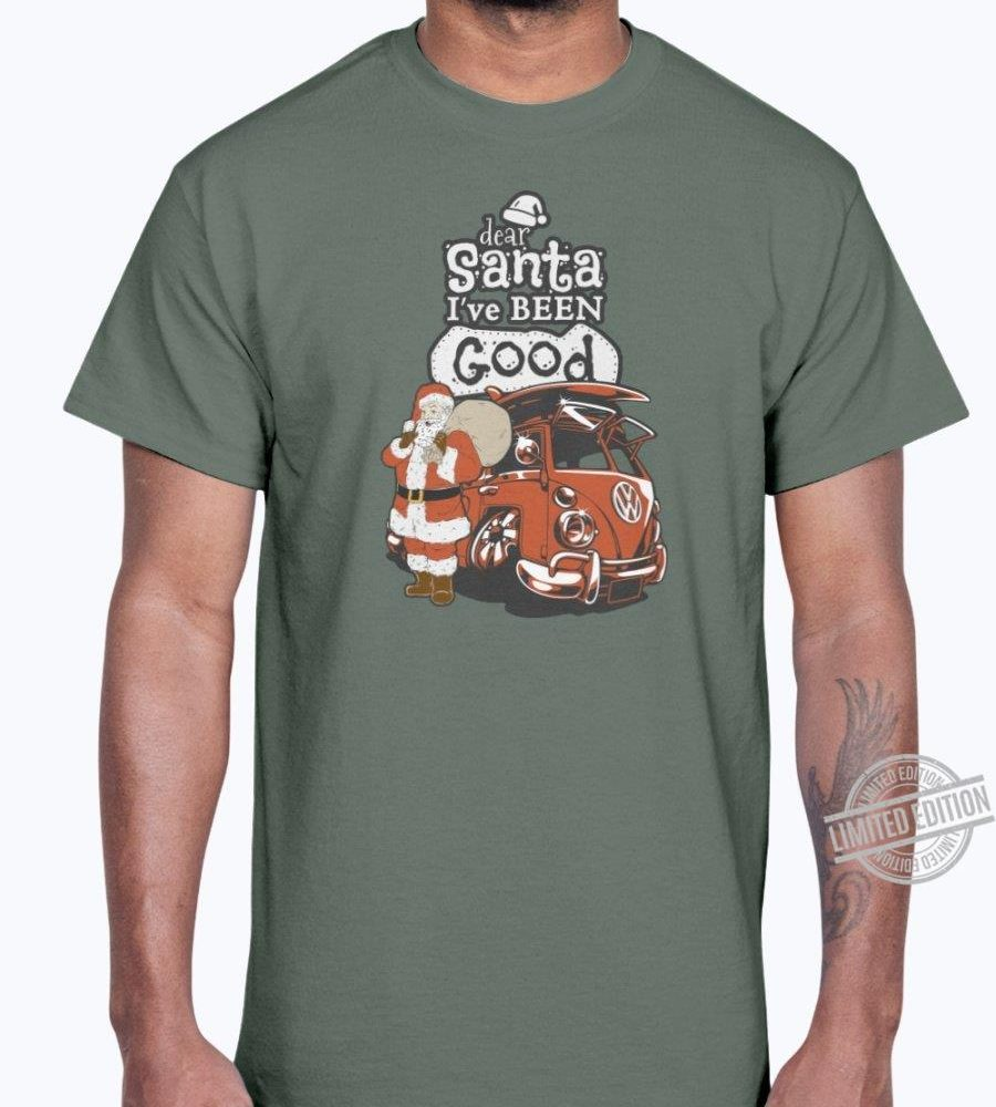 Dear Santa I've Been Good Shirt